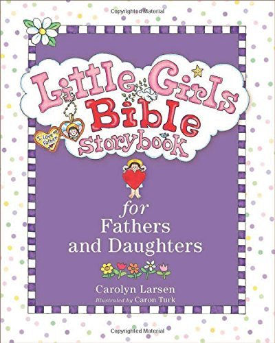 Carolyn Larsen Little Girls Bible Storybook For Fathers And Daugh Revised And Upd
