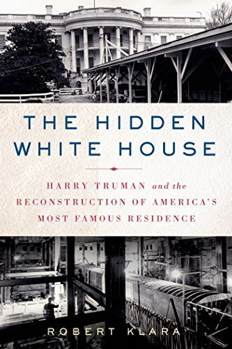 Robert Klara The Hidden White House Harry Truman And The Reconstruction Of America S