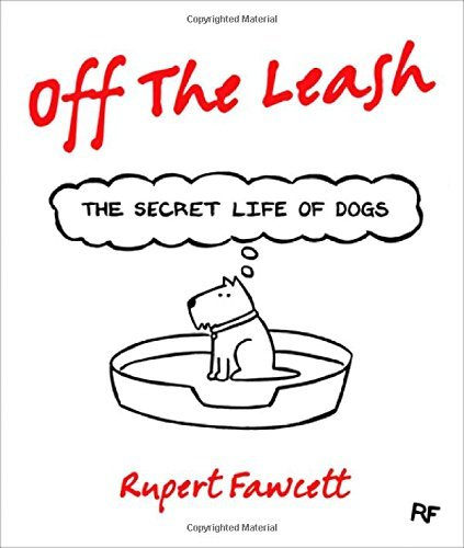 Rupert Fawcett Off The Leash The Secret Life Of Dogs