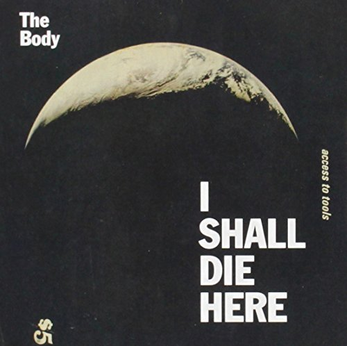 Body I Shall Die Here