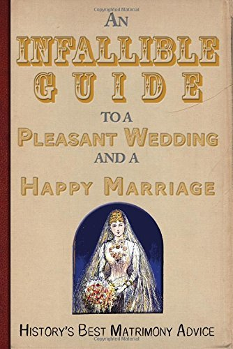 The Enthusiast An Infallible Guide To A Pleasant Wedding And A Ha History's Best Matrimony Advice