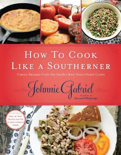Johnnie Gabriel How To Cook Like A Southerner Classic Recipes From The South's Best Down Home C