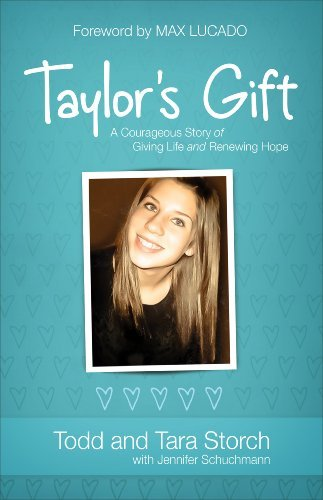 Todd Storch Taylor's Gift A Courageous Story Of Giving Life And Renewing Ho