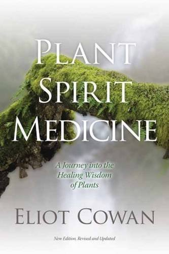 Eliot Cowan Plant Spirit Medicine A Journey Into The Healing Wisdom Of Plants