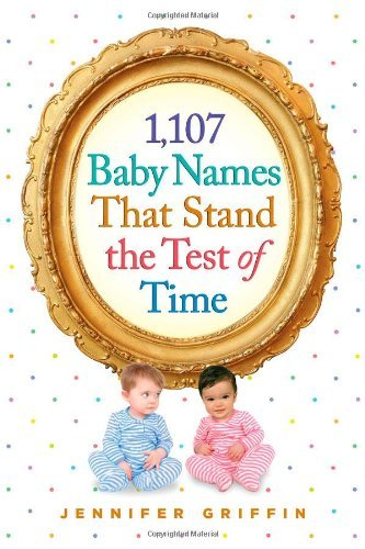 Jennifer Griffin 1 107 Baby Names That Stand The Test Of Time