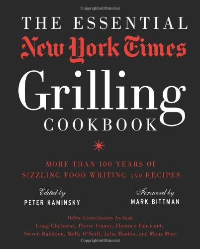 Peter Kaminsky The Essential New York Times Grilling Cookbook
