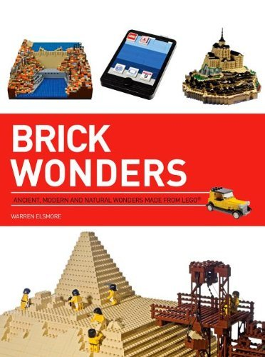 Warren Elsmore Brick Wonders Ancient Modern And Natural Wonders Made From Le
