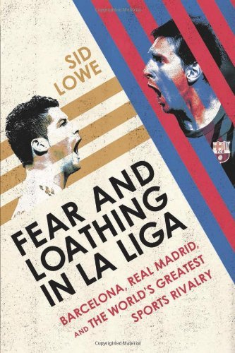 Sid Lowe Fear And Loathing In La Liga Barcelona Vs Real Madrid