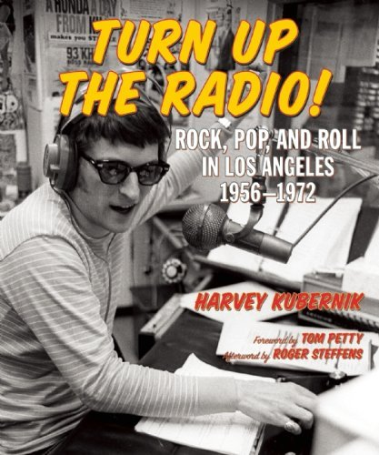 Harvey Kubernik Turn Up The Radio! Rock Pop And Roll In Los Angeles 1956 1972