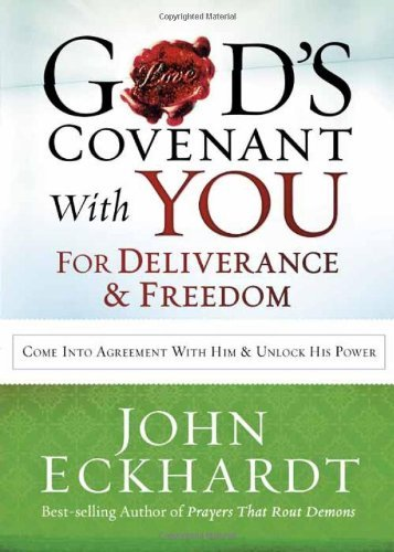 John Eckhardt God's Covenant With You For Deliverance & Freedom