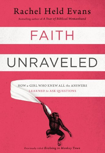 Rachel Held Evans Faith Unraveled How A Girl Who Knew All The Answers Learned To As