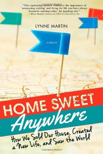 Lynne Martin Home Sweet Anywhere How We Sold Our House Created A New Life And Sa
