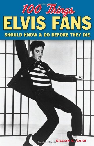 Gillian G. Gaar 100 Things Elvis Fans Should Know & Do Before They