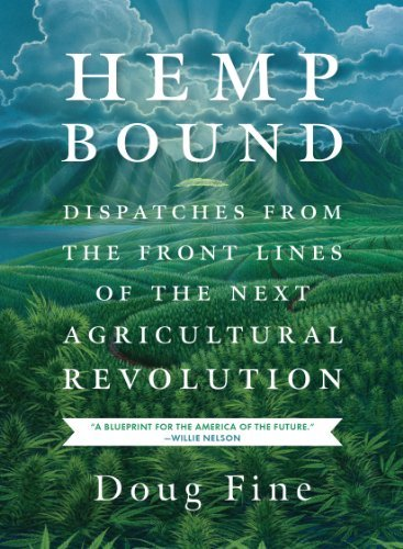 Doug Fine Hemp Bound Dispatches From The Front Lines Of The Next Agric