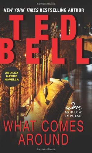 Ted Bell What Comes Around An Alex Hawke Novella