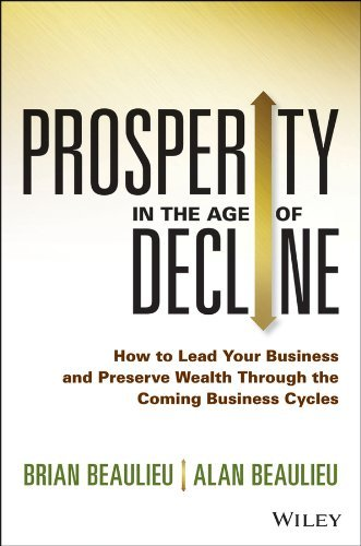Brian Beaulieu Prosperity In The Age Of Decline How To Lead Your Business And Preserve Wealth Thr
