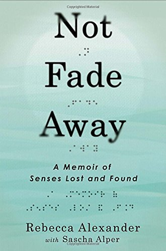Rebecca Alexander Not Fade Away A Memoir Of Senses Lost And Found