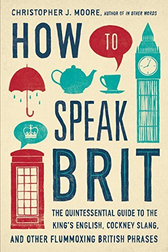 Christopher J. Moore How To Speak Brit The Quintessential Guide To The King's English C