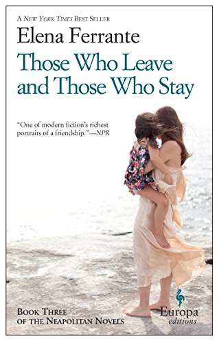 Elena Ferrante Those Who Leave And Those Who Stay