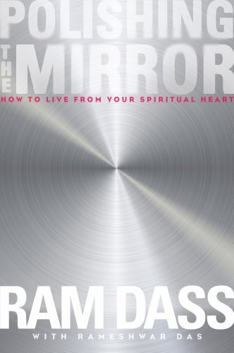 Ram Dass Polishing The Mirror How To Live From Your Spiritual Heart