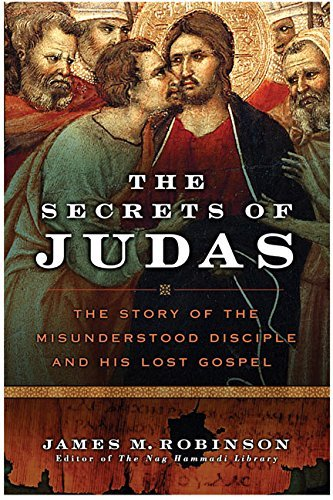 James Mcconkey Robinson The Secrets Of Judas The Story Of The Misundersto