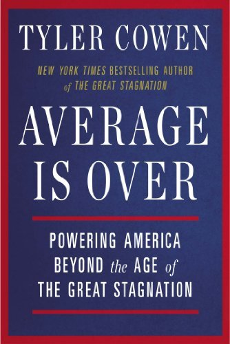 Tyler Cowen Average Is Over Powering America Beyond The Age Of The Great Stag