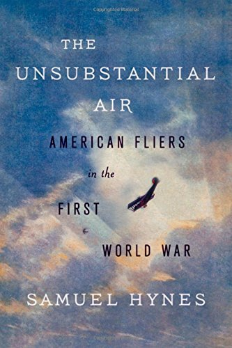 Samuel Hynes The Unsubstantial Air American Fliers In The First World War