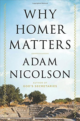 Adam Nicolson Why Homer Matters A History