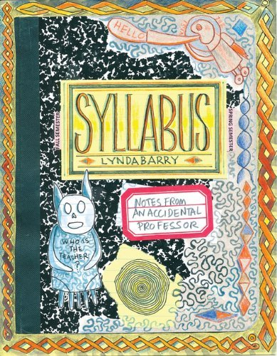 Lynda Barry Syllabus Notes From An Accidental Professor