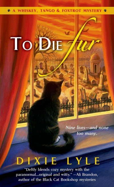 Dixie Lyle To Die Fur A Whiskey Tango Foxtrot Mystery