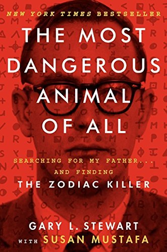 Gary L. Stewart The Most Dangerous Animal Of All Searching For My Father... And Finding The Zodiac