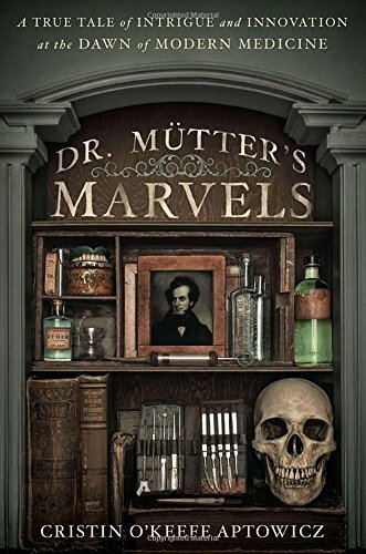 Cristin O'keefe Aptowicz Dr. Mutter's Marvels A True Tale Of Intrigue And Innovation At The Daw