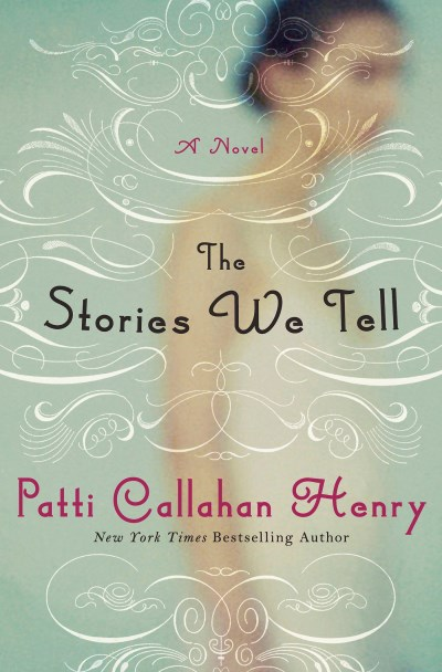 Patti Callahan Henry The Stories We Tell