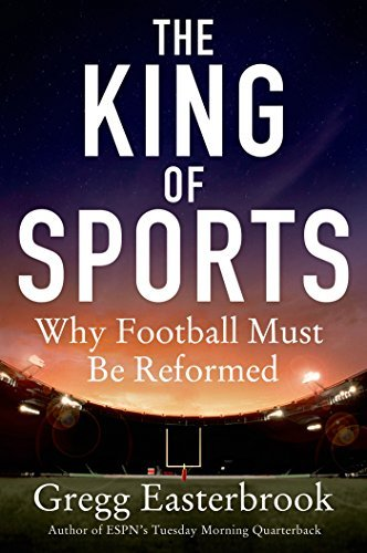 Gregg Easterbrook The King Of Sports Why Football Must Be Reformed