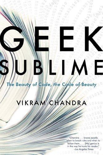 Vikram Chandra Geek Sublime The Beauty Of Code The Code Of Beauty