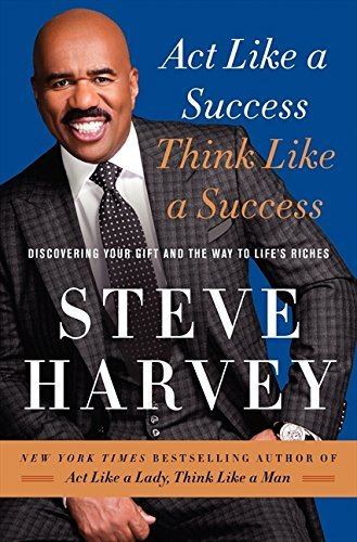 Steve Harvey Act Like A Success Think Like A Success Discovering Your Gift And The Way To Life's Riche