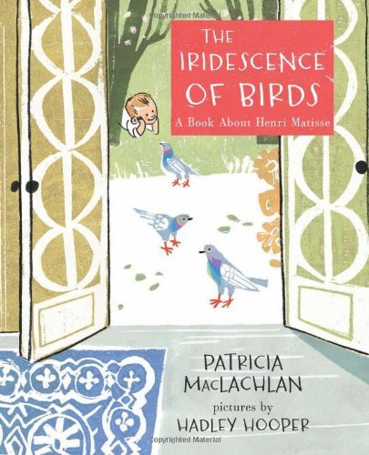 Patricia Maclachlan The Iridescence Of Birds A Book About Henri Matisse