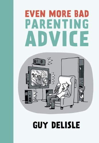 Guy Delisle Even More Bad Parenting Advice