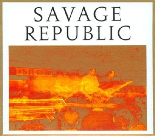 Savage Republic Recordings From Live Performan