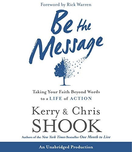 Kerry Shook Be The Message Taking Your Faith Beyond Words To A Life Of Actio