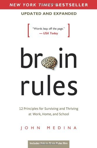 John Medina Brain Rules (updated And Expanded) 12 Principles For Surviving And Thriving At Work