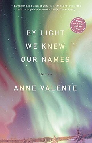 Anne Valente By Light We Knew Our Names