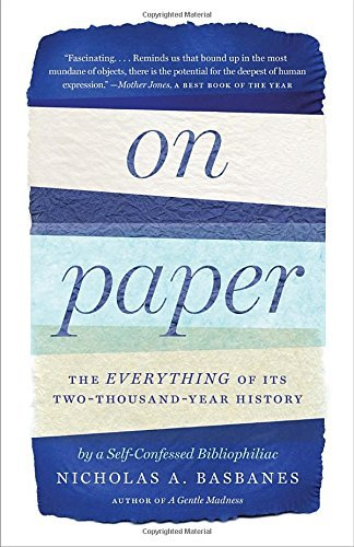 Nicholas A. Basbanes On Paper The Everything Of Its Two Thousand Year History