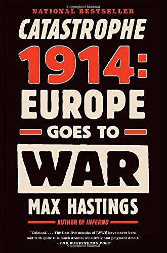Max Hastings Catastrophe 1914 Europe Goes To War