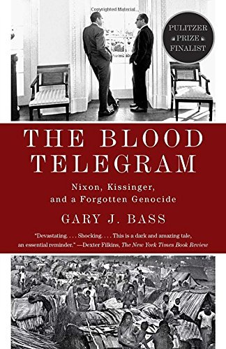 Gary J. Bass The Blood Telegram Nixon Kissinger And A Forgotten Genocide