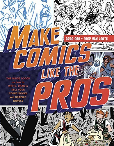 Greg Pak Make Comics Like The Pros The Inside Scoop On How To Write Draw And Sell