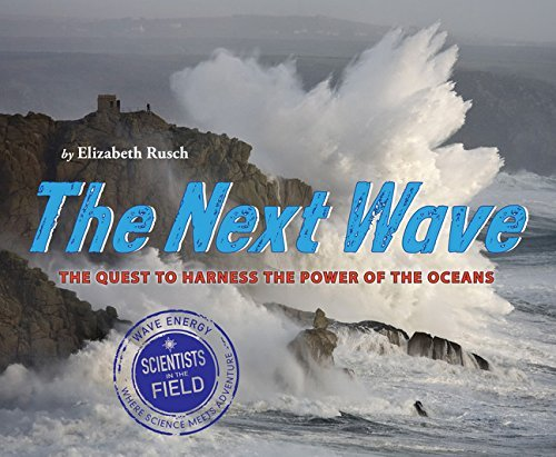 Elizabeth Rusch The Next Wave The Quest To Harness The Power Of The Oceans