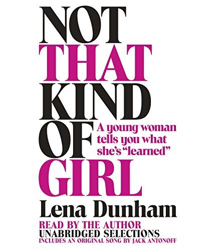 "Lena Dunham Not That Kind Of Girl A Young Woman Tells You What She's ""learned"