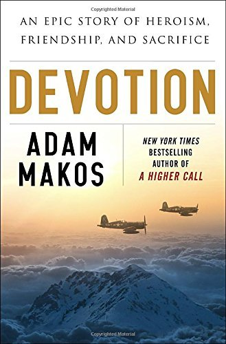 Adam Makos Devotion An Epic Story Of Heroism Friendship And Sacrifi