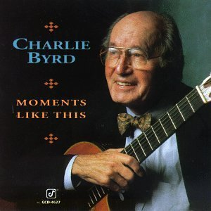 Charlie Byrd Moments Like This